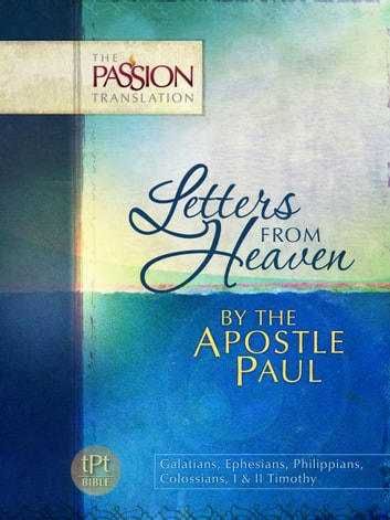 Letters From Heaven by the Apostle Paul - Galatians, Ephesians, Philippians, Colossians, I & II Timothy ebook by Brian Simmons