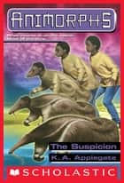 The Suspicion (Animorphs #24) ebook by K. A. Applegate
