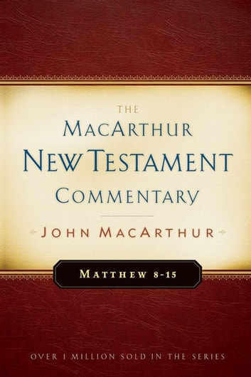 Matthew 8-15 MacArthur New Testament Commentary ebook by John MacArthur