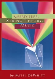 Gurdjieff, String Theory, Music ebook by Mitzi DeWhitt