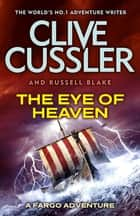 The Eye of Heaven - Fargo Adventures #6 ebook by Clive Cussler, Russell Blake