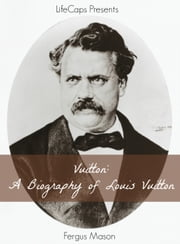 Vuitton: A Biography of Louis Vuitton ebook by Fergus Mason