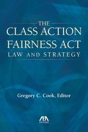 The Class Action Fairness Act - Law and Strategy ebook by Gregory C. Cook