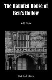 The Haunted House of Ben's Hollow ebook by A.M. Stein