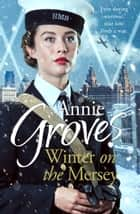 Winter on the Mersey: A Heartwarming Christmas Saga ebook by Annie Groves