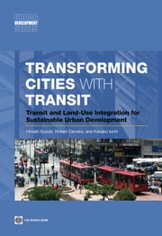 Transforming Cities with Transit - Transit and Land-Use Integration for Sustainable Urban Development ebook by Hiroaki Suzuki,Robert Cervero,Kanako Iuchi