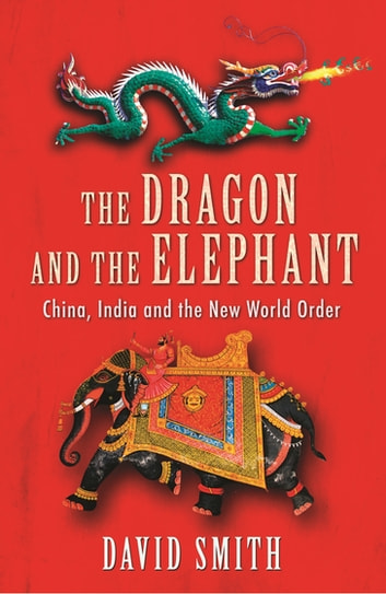 The Dragon and the Elephant - China, India and the New World Order ebook by David Smith
