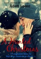 A Hunted Christmas: A Companion Story to Big Game: Hunted Love #1 ebook by Aden Lowe