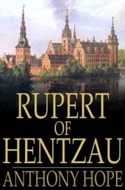Rupert of Hentzau - From The Memoirs of Fritz Von Tarlenheim: The Sequel to The Prisoner of Zenda ebook by Anthony Hope