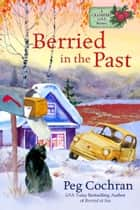 Berried in the Past ebook by Peg Cochran