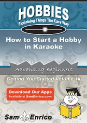 How to Start a Hobby in Karaoke - How to Start a Hobby in Karaoke ebook by Anna Schwartz