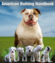 American Bulldog Handbook ebook by Kinga Zak