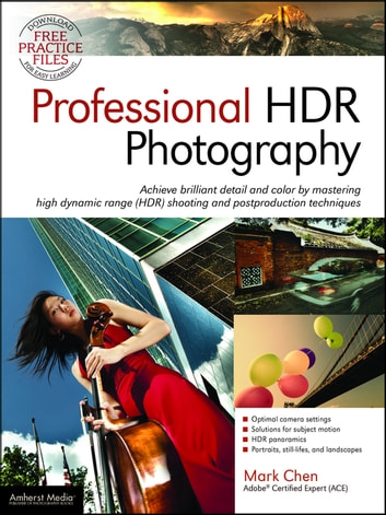 Professional HDR Photography - Achieve Brilliant Detail and Color by Mastering High Dynamic Range (HDR) and Postproduction Techniques ebook by Mark Chen