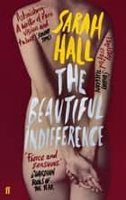The Beautiful Indifference ebook by Sarah Hall
