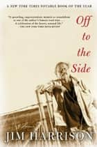 Off to the Side ebook by Jim Harrison
