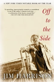 Off to the Side - A Memoir ebook by Jim Harrison