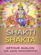 Shakti and Shakta ebook by Arthur Avalon (sir John Woodroffe)