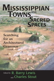Mississippian Towns and Sacred Spaces - Searching for an Architectural Grammar ebook by R. Barry Lewis,Charles Stout,Jon Muller,Gerald F. Schroedl,Hypatia Kelly,John F. Scarry,Robert L. Hall,Tristram R. Kidder,Claudine Payne,Cameron B. Wesson