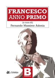 Francesco Anno primo ebook by Fernando Massimo Adonia