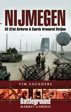 Nijmegen - U.S. 82nd Airborne Division - 1944 ebook by Tim Saunders