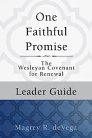 One Faithful Promise: Leader Guide - The Wesleyan Covenant for Renewal ebook by Magrey deVega