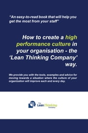 How to create a high performance culture in your organisation - the 'Lean Thinking Company ' way. ebook by The Lean Thinking Company