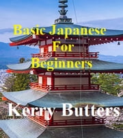 Basic Japanese For Beginners. ebook by Kerry Butters
