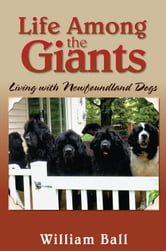 Life Among the Giants - Living with Newfoundland Dogs ebook by William Ball
