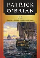 21: The Final Unfinished Voyage of Jack Aubrey (Vol. Book 21) (Aubrey/Maturin Novels) ebook by Patrick O'Brian, Richard Snow