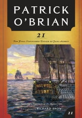 21: The Final Unfinished Voyage of Jack Aubrey (Vol. Book 21) (Aubrey/Maturin Novels) ebook by Patrick O'Brian,Richard Snow