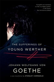 The Sufferings of Young Werther: A New Translation ebook by Johann Wolfgang von Goethe,Stanley Corngold