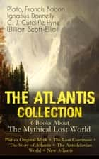 THE ATLANTIS COLLECTION - 6 Books About The Mythical Lost World: Plato's Original Myth + The Lost Continent + The Story of Atlantis + The Antedeluvian World + New Atlantis ebook by Plato,Francis Bacon,Ignatius Donnelly,C. J. Cutcliffe Hyne,William Scott-Elliot