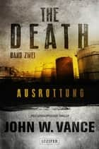 The Death 2: Ausrottung - Endzeit-Thriller ebook by John W. Vance, LUZIFER Verlag, Andreas Schiffmann