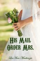His Mail Order Mrs. eBook by LeeAnn Mackenzie