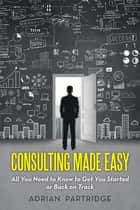 Consulting Made Easy ebook by Adrian Partridge