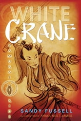 Samurai Kids: White Crane ebook by Sandy Fussell
