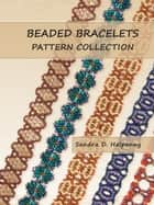 Beaded Bracelets Pattern Collection ebook by Sandra D Halpenny