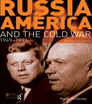Russia, America and the Cold War - 1949-1991 (Revised 2nd Edition) ebook by Martin McCauley