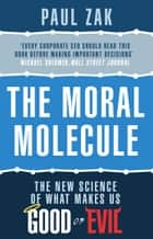 The Moral Molecule - the new science of what makes us good or evil ebook by Paul J. Zak