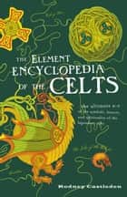 The Element Encyclopedia of the Celts ebook by Rodney Castleden