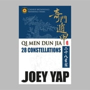 Qi Men Dun Jia 28 Constellations - The First Definitive English Reference to the Chinese 28 Constellations ebook by Yap Joey