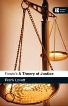 Rawls's 'A Theory of Justice' - A Reader's Guide ebook by Dr Frank Lovett