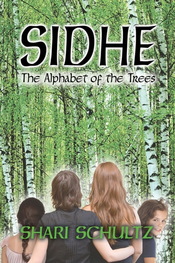 Sidhe - The Alphabet of the Trees ebook by Shari Schultz