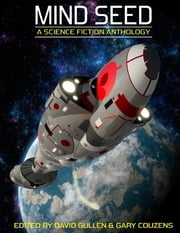 Mind Seed : A Science Fiction Anthology ebook by David Gullen,Gary Couzens