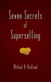 Seven Secrets of Superselling ebook by Michael B. Hickland