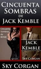 Cincuenta Sombras de Jack Kemble ebook by Sky Corgan