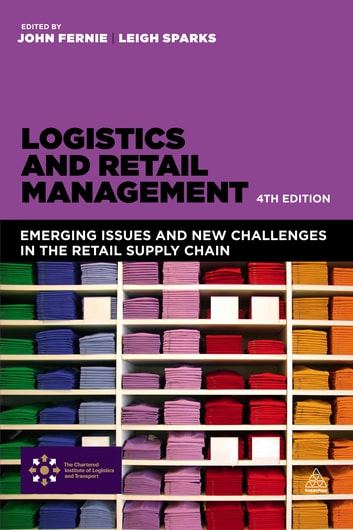 Logistics and Retail Management - Emerging Issues and New Challenges in the Retail Supply Chain ebook by John Fernie,Leigh Sparks