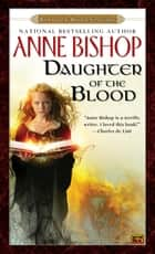 Daughter of the Blood ebook by Anne Bishop