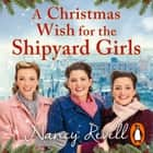 A Christmas Wish for the Shipyard Girls audiobook by Nancy Revell
