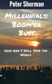 Millennials: Boom'er Bust or How Gen Y Will Save the World ebook by Peter Shurman